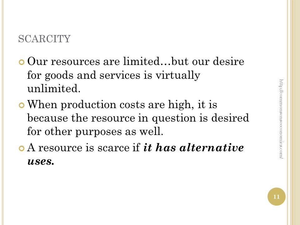 Our resources are limited…but our desire for goods and services is virtually unlimited. When production costs are high, it is because the resource in