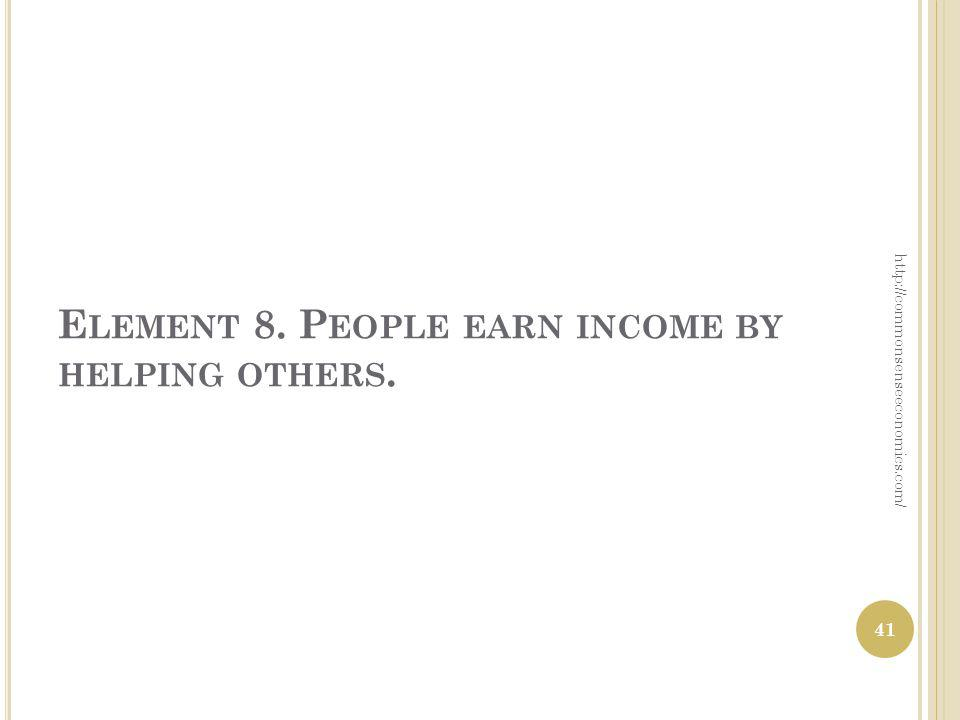 E LEMENT 8. P EOPLE EARN INCOME BY HELPING OTHERS. http://commonsenseeconomics.com/ 41