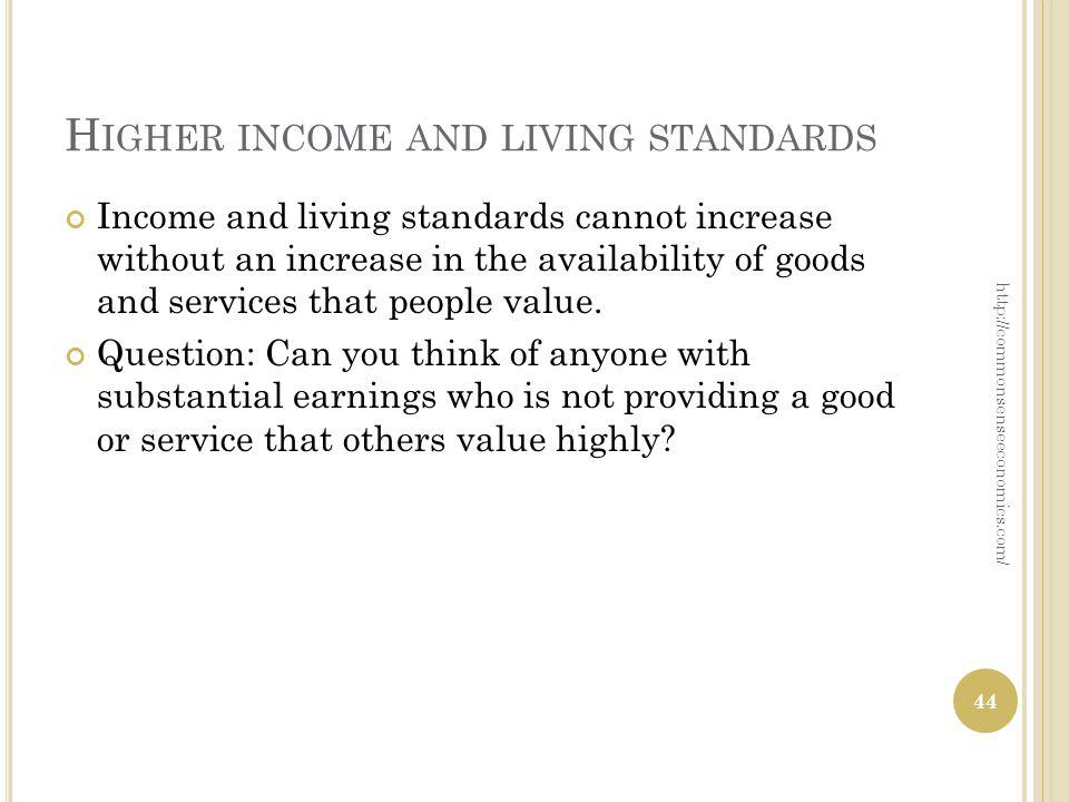 H IGHER INCOME AND LIVING STANDARDS Income and living standards cannot increase without an increase in the availability of goods and services that people value.