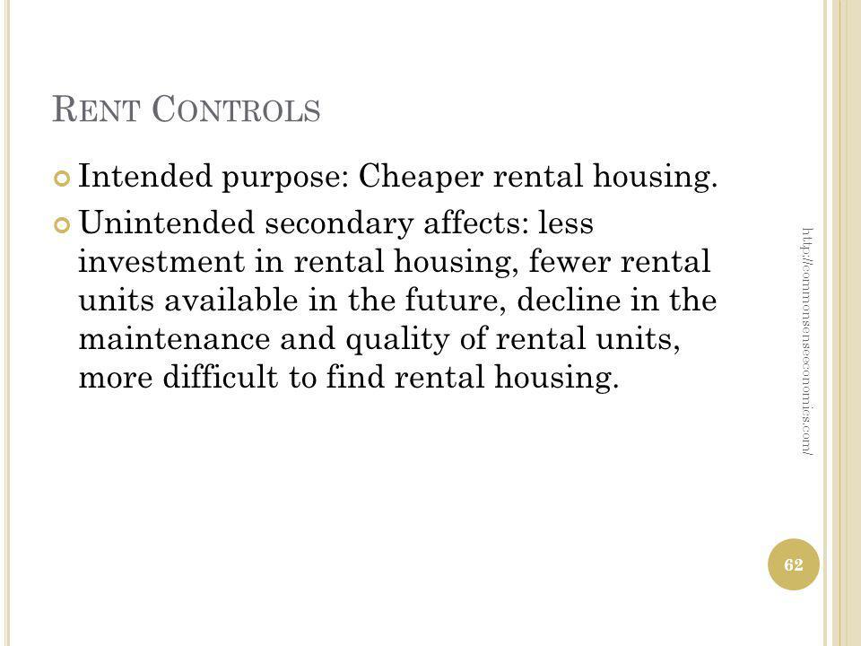 R ENT C ONTROLS Intended purpose: Cheaper rental housing.