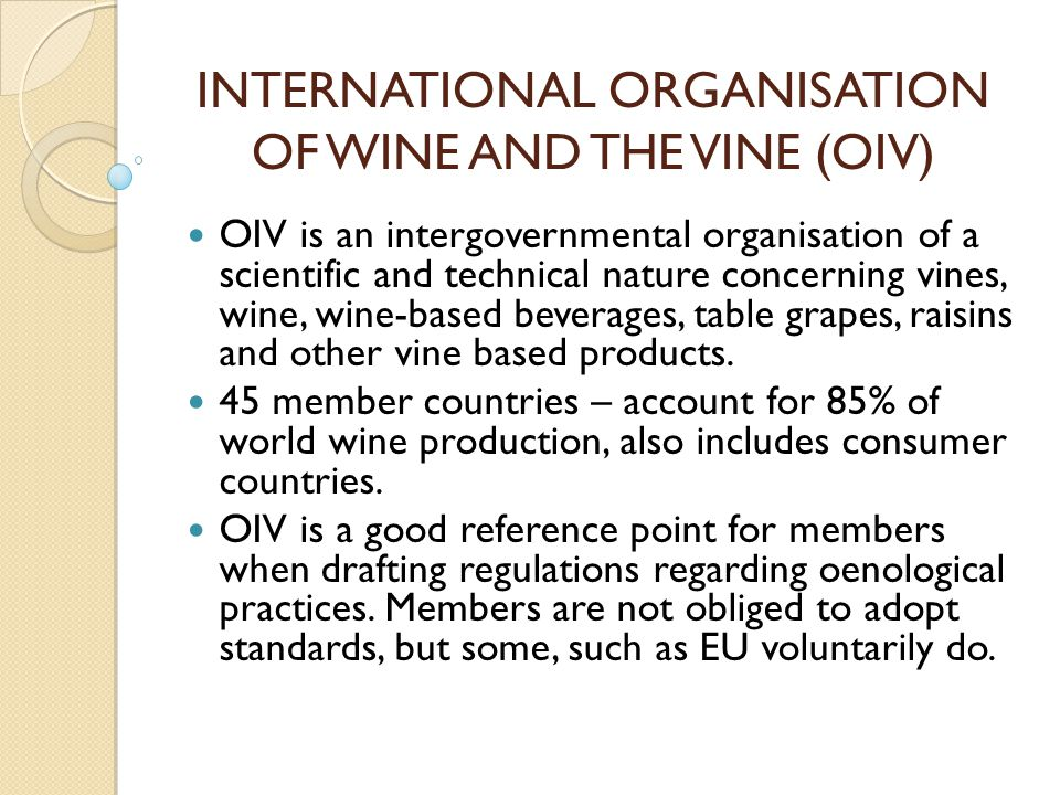 INTERNATIONAL ORGANISATION OF WINE AND THE VINE (OIV) OIV is an intergovernmental organisation of a scientific and technical nature concerning vines,