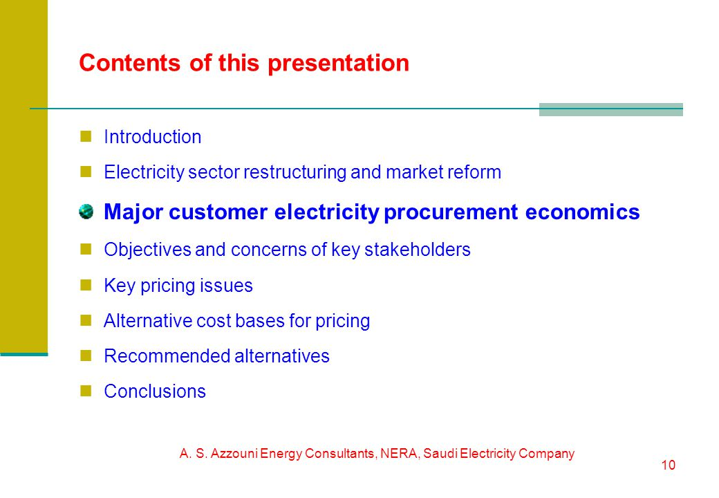 A. S. Azzouni Energy Consultants, NERA, Saudi Electricity Company 10 Contents of this presentation Introduction Electricity sector restructuring and m