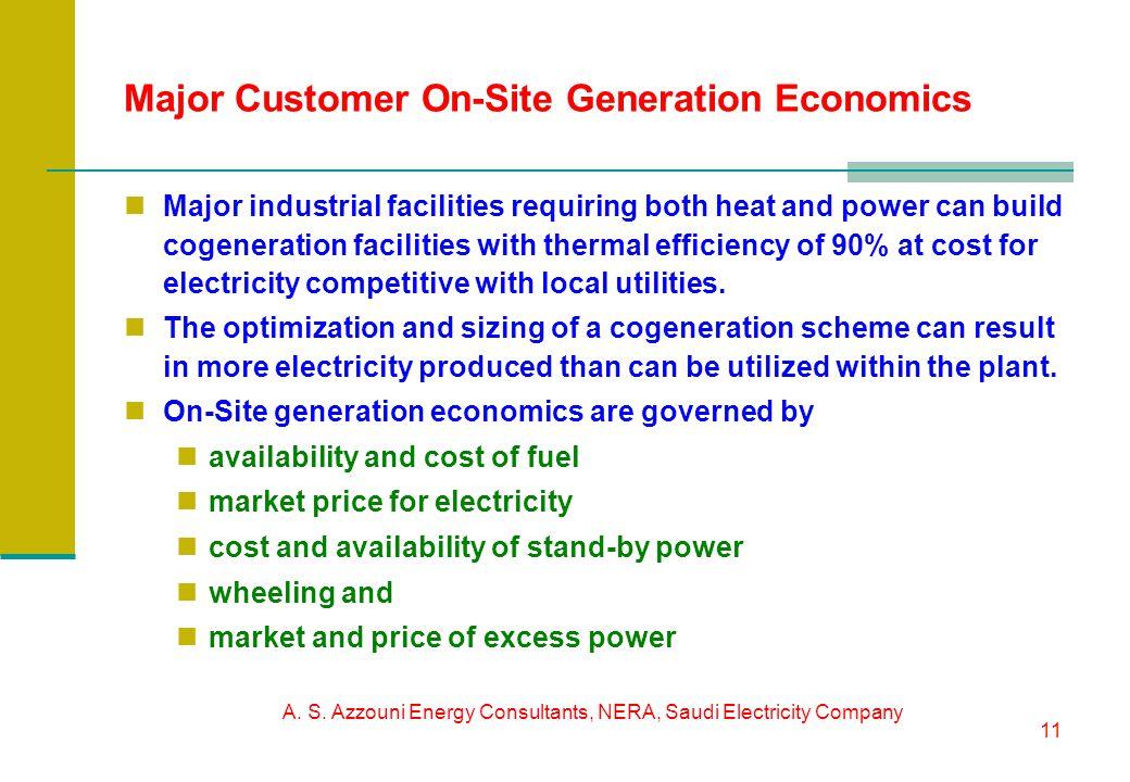 A. S. Azzouni Energy Consultants, NERA, Saudi Electricity Company 11 Major Customer On-Site Generation Economics Major industrial facilities requiring