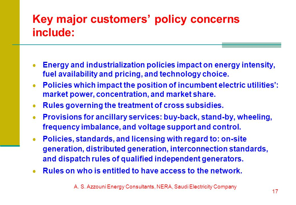 A. S. Azzouni Energy Consultants, NERA, Saudi Electricity Company 17 Key major customers policy concerns include: Energy and industrialization policie