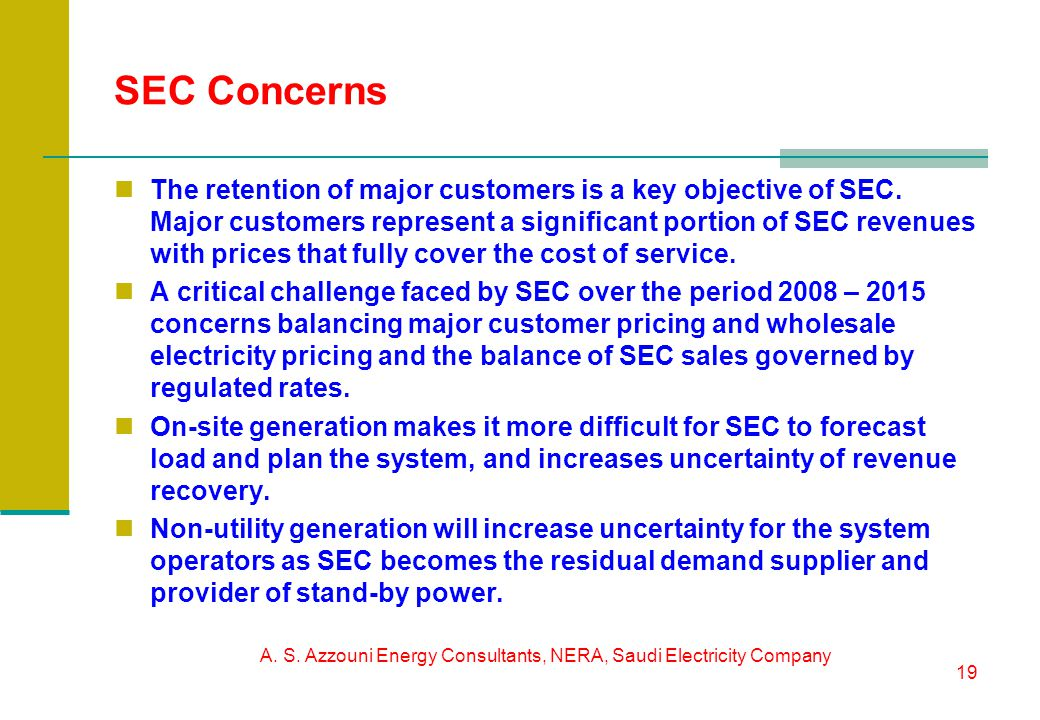 A. S. Azzouni Energy Consultants, NERA, Saudi Electricity Company 19 SEC Concerns The retention of major customers is a key objective of SEC. Major cu