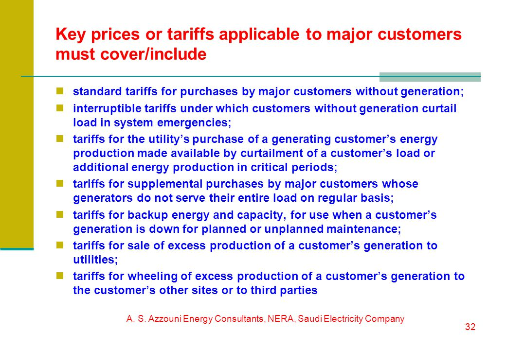A. S. Azzouni Energy Consultants, NERA, Saudi Electricity Company 32 Key prices or tariffs applicable to major customers must cover/include standard t