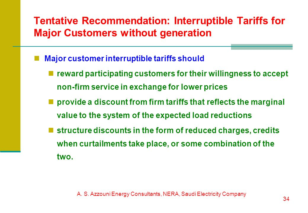 A. S. Azzouni Energy Consultants, NERA, Saudi Electricity Company 34 Tentative Recommendation: Interruptible Tariffs for Major Customers without gener