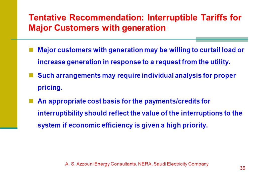 A. S. Azzouni Energy Consultants, NERA, Saudi Electricity Company 35 Tentative Recommendation: Interruptible Tariffs for Major Customers with generati