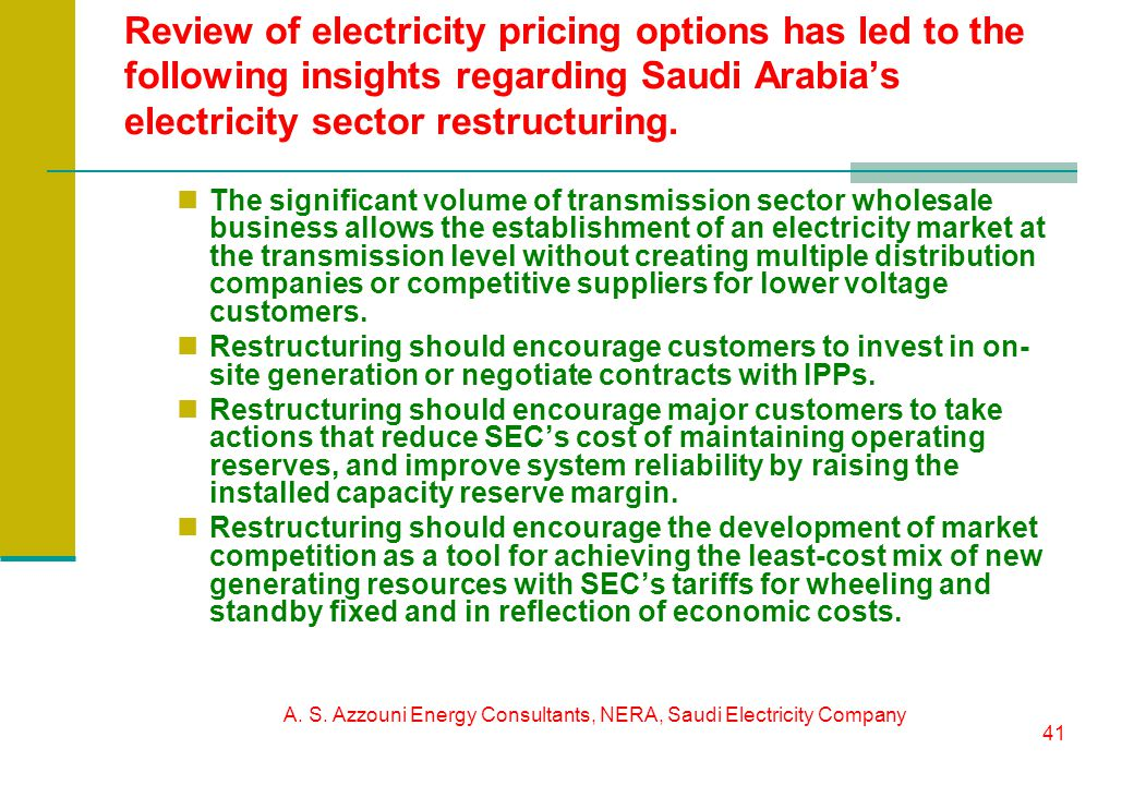 A. S. Azzouni Energy Consultants, NERA, Saudi Electricity Company 41 Review of electricity pricing options has led to the following insights regarding