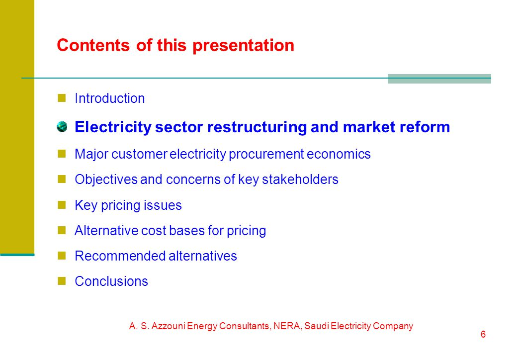 A. S. Azzouni Energy Consultants, NERA, Saudi Electricity Company 6 Contents of this presentation Introduction Electricity sector restructuring and ma