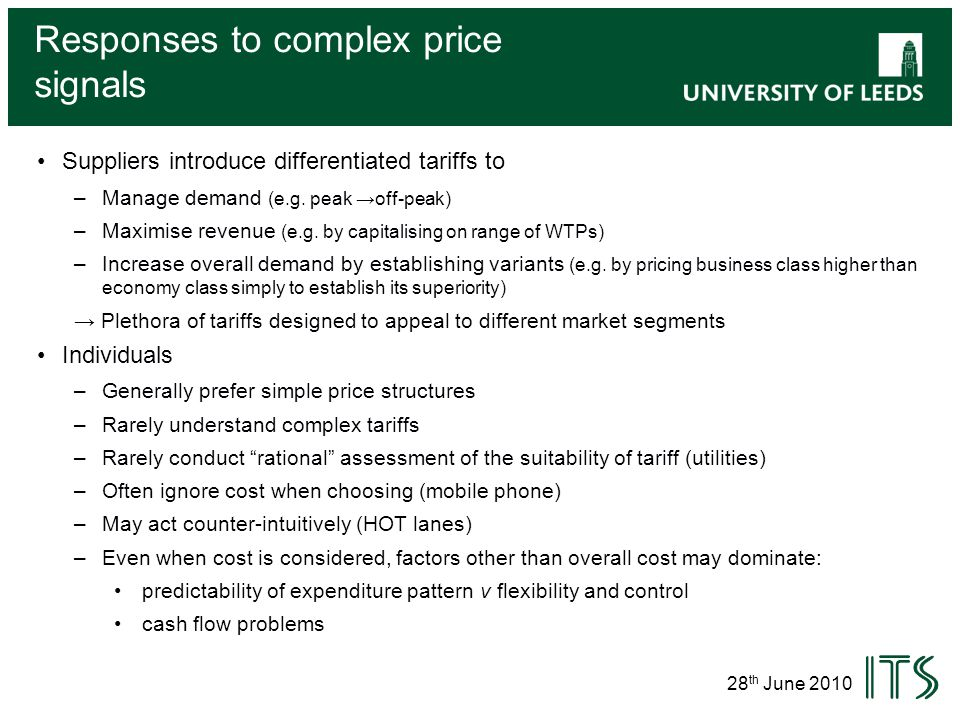 28 th June 2010 Responses to complex price signals Suppliers introduce differentiated tariffs to –Manage demand (e.g.