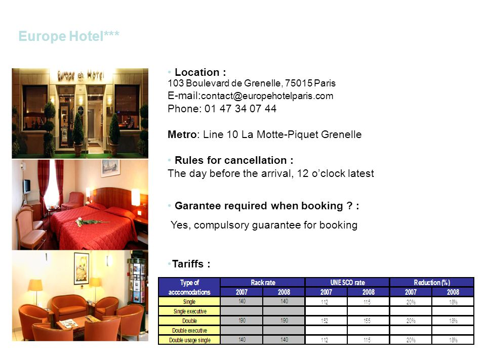 Holiday Inn Paris-Montparnasse Pasteur*** Location : 10 rue Gager Gabillot/Paul Barruel, 75015 Paris E-mail: management@hiparis-montparnasse.com Phone: 01 44 19 29 29 Bus: Line 80 Cambronne Rules for cancellation : 4:oo pm the day before arrival Garantee required when booking .