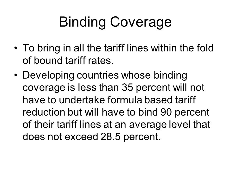Binding Coverage To bring in all the tariff lines within the fold of bound tariff rates.