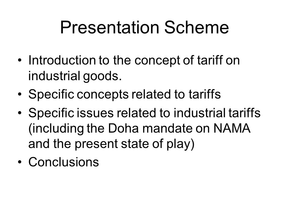 Presentation Scheme Introduction to the concept of tariff on industrial goods.