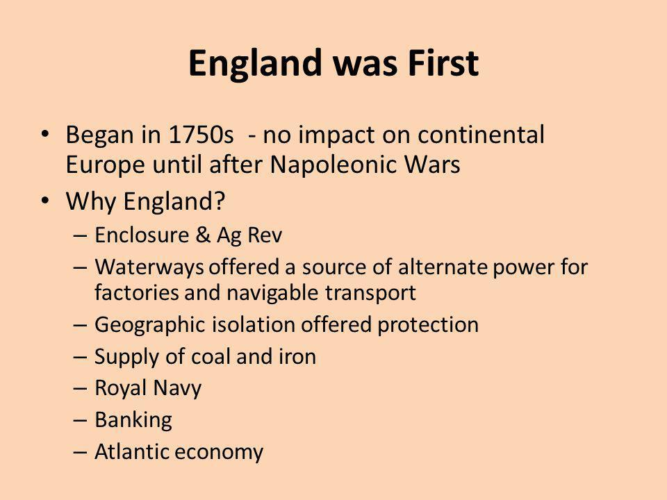England was First Began in 1750s - no impact on continental Europe until after Napoleonic Wars Why England? – Enclosure & Ag Rev – Waterways offered a