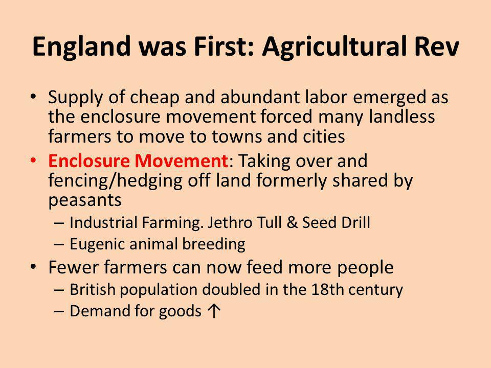 England was First: Agricultural Rev Supply of cheap and abundant labor emerged as the enclosure movement forced many landless farmers to move to towns