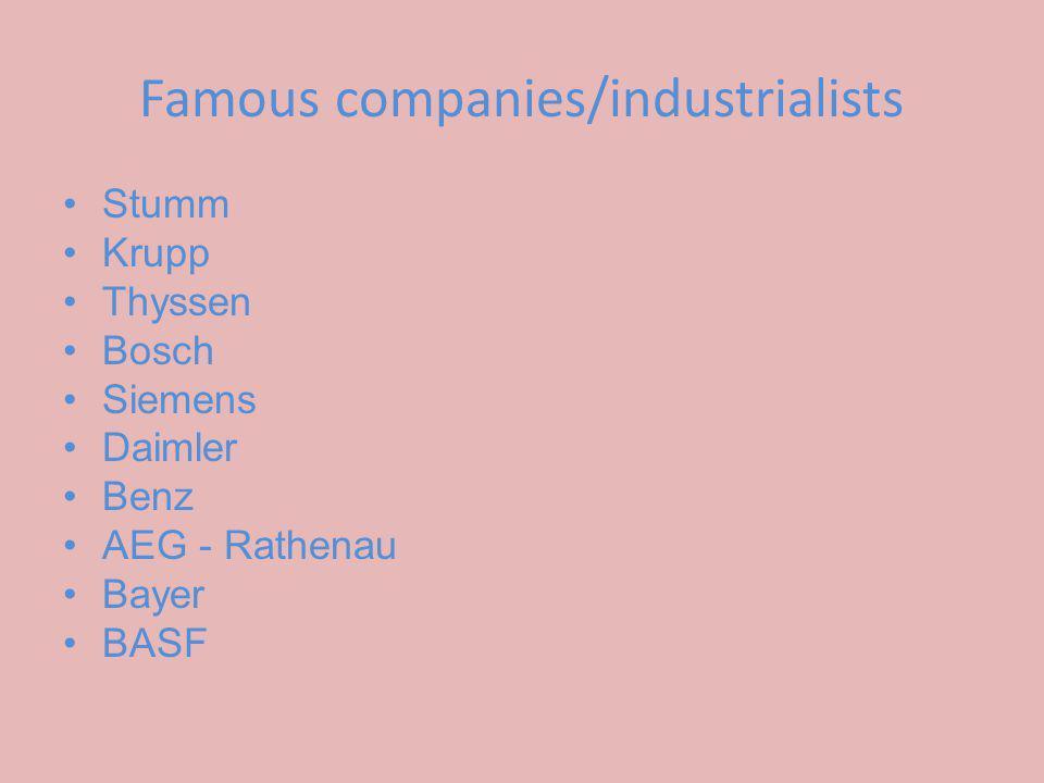 Famous companies/industrialists Stumm Krupp Thyssen Bosch Siemens Daimler Benz AEG - Rathenau Bayer BASF