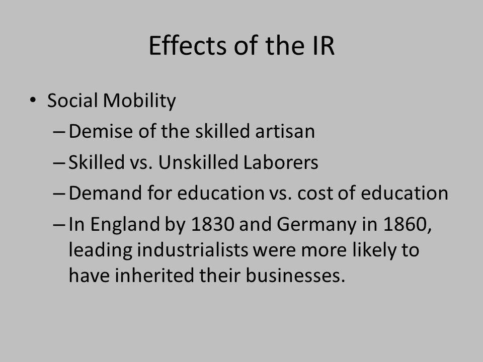 Effects of the IR Social Mobility – Demise of the skilled artisan – Skilled vs. Unskilled Laborers – Demand for education vs. cost of education – In E