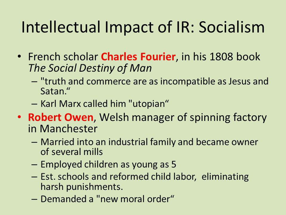 Intellectual Impact of IR: Socialism French scholar Charles Fourier, in his 1808 book The Social Destiny of Man –