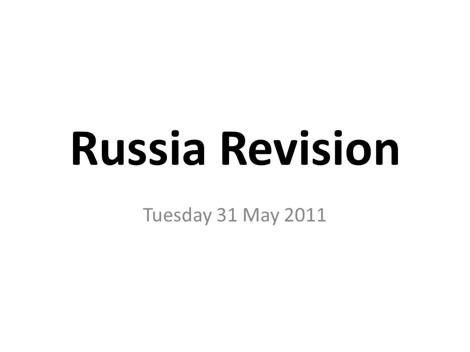 Russia Revision Tuesday 31 May 2011
