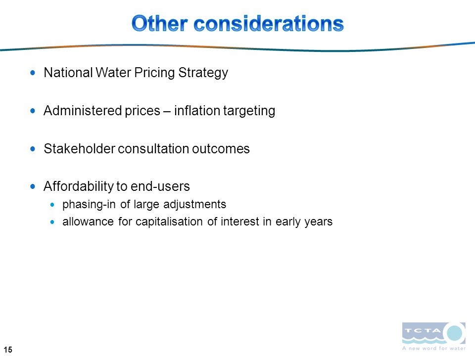 National Water Pricing Strategy Administered prices – inflation targeting Stakeholder consultation outcomes Affordability to end-users phasing-in of l