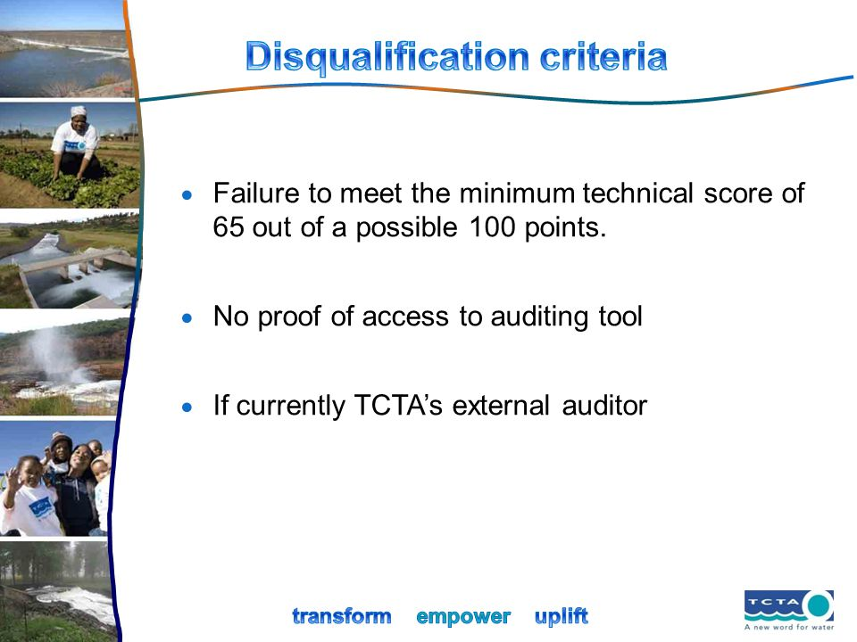 Failure to meet the minimum technical score of 65 out of a possible 100 points. No proof of access to auditing tool If currently TCTAs external audito