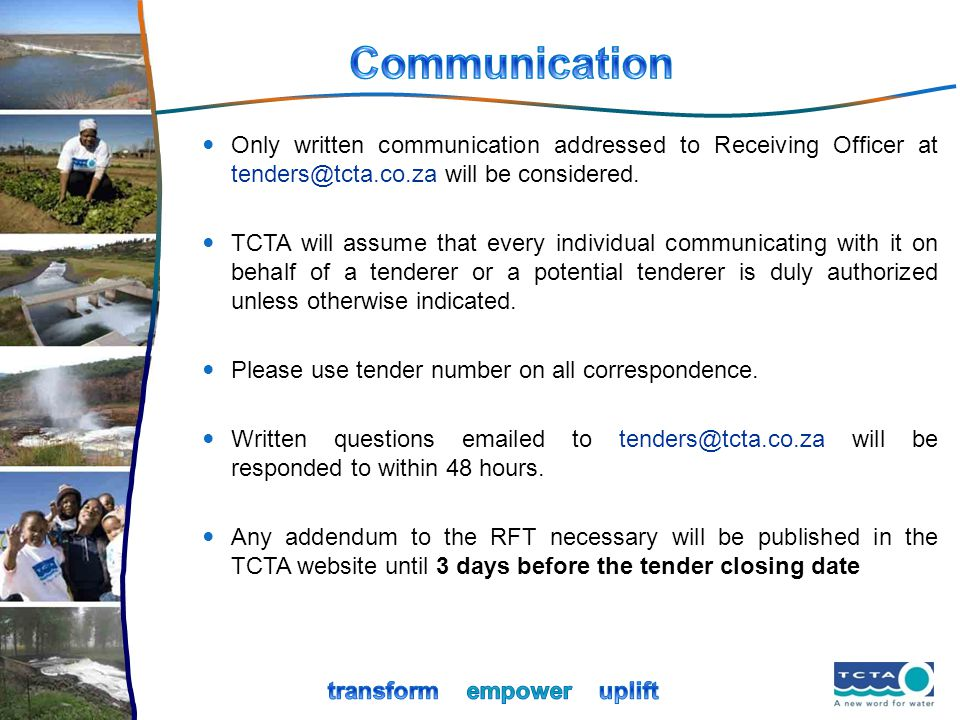 Only written communication addressed to Receiving Officer at tenders@tcta.co.za will be considered. TCTA will assume that every individual communicati