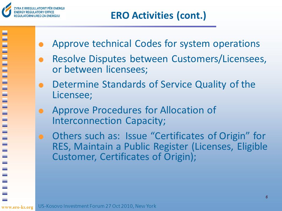 www.ero-ks.org 7 Major recent ERO activities Preparation of draft rules on Certificates of Origin and eligibility for Feed-in-Tariffs for RES generation (currently under consultation).