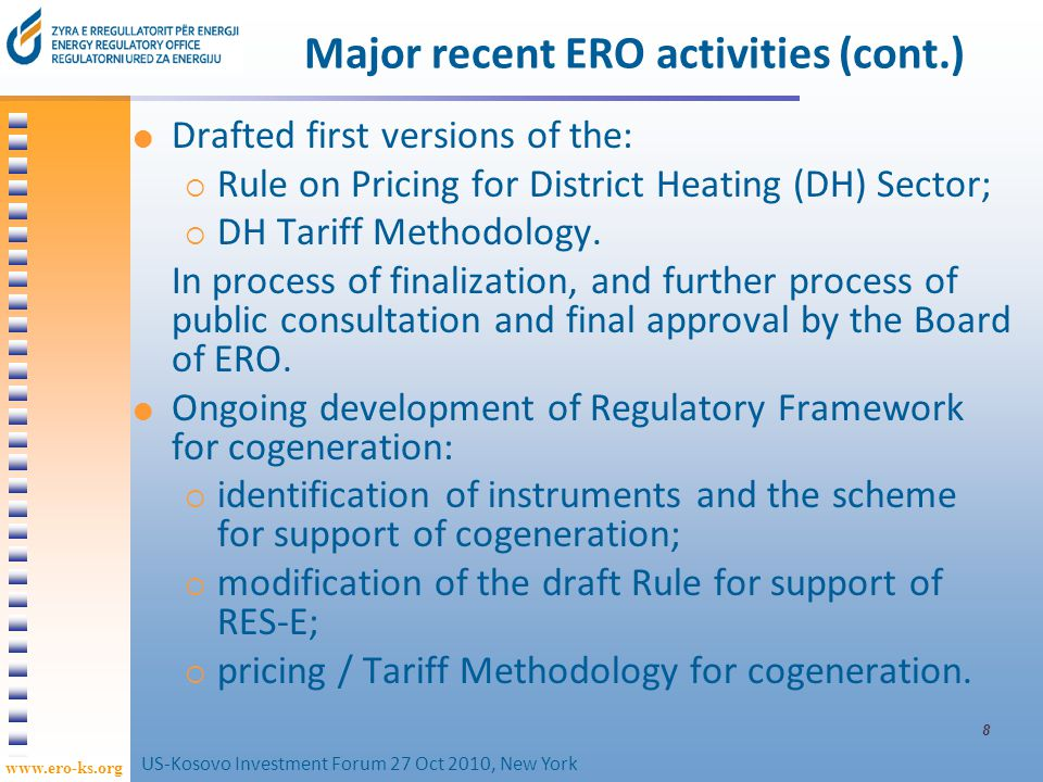 www.ero-ks.org 8 Major recent ERO activities (cont.) Drafted first versions of the: Rule on Pricing for District Heating (DH) Sector; DH Tariff Methodology.