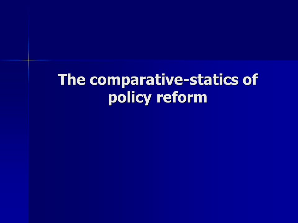 The comparative-statics of policy reform