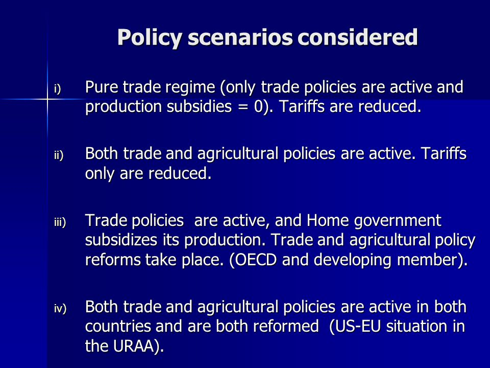 Policy scenarios considered i) Pure trade regime (only trade policies are active and production subsidies = 0).
