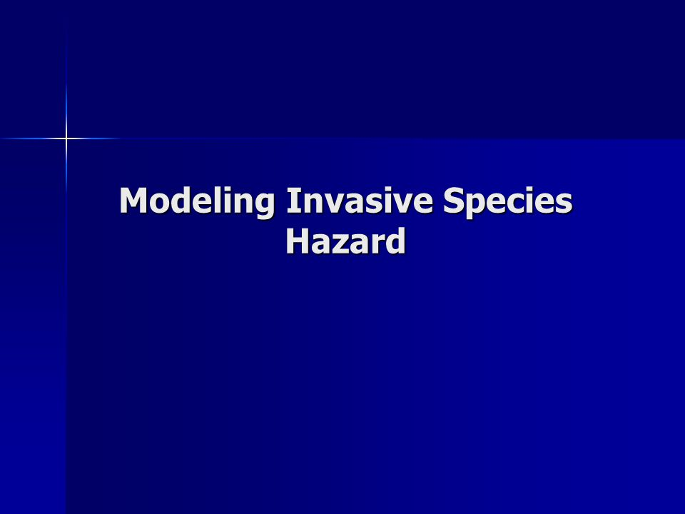Modeling Invasive Species Hazard