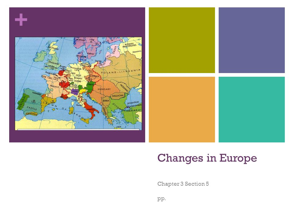 + Changes in Europe Chapter 3 Section 5 pp.