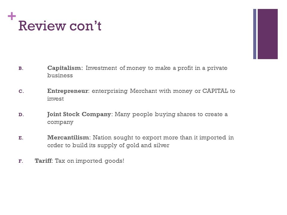 + Review cont B. Capitalism: Investment of money to make a profit in a private business C.