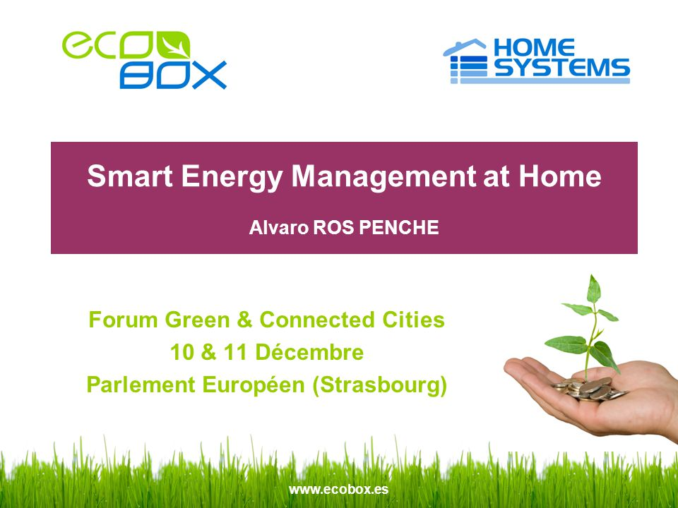 www.ecobox.es Forum Green & Connected Cities 10 & 11 Décembre Parlement Européen (Strasbourg) Smart Energy Management at Home Alvaro ROS PENCHE