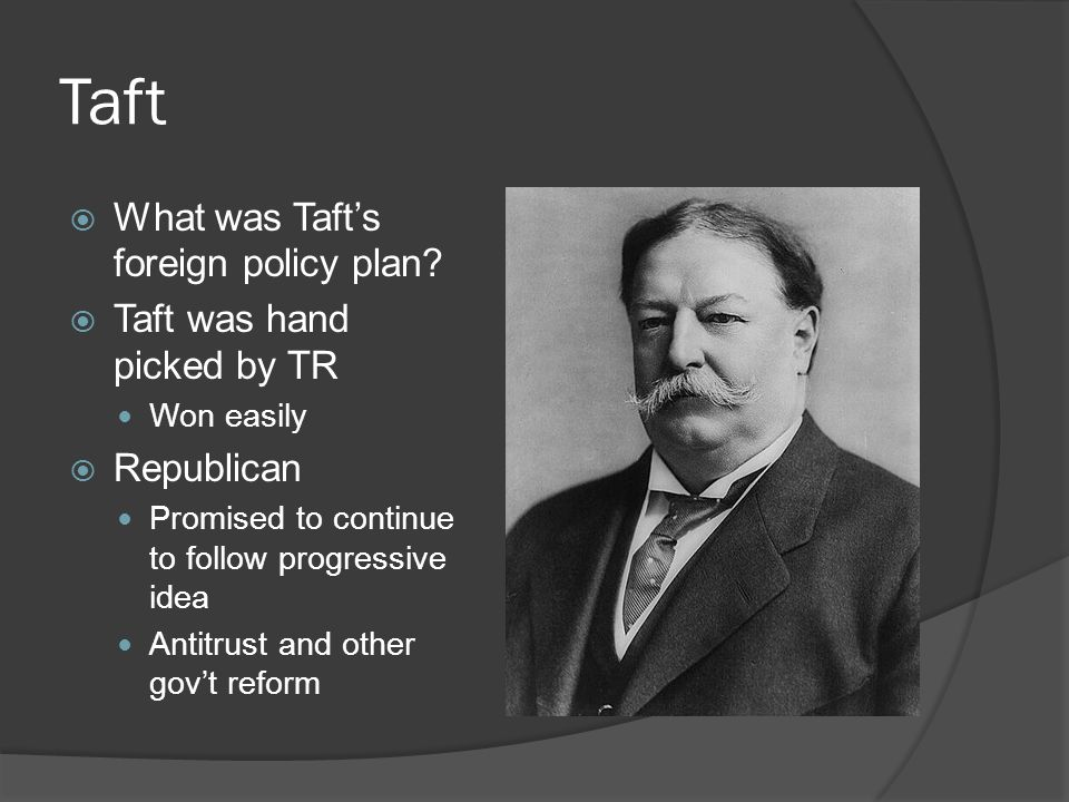 Trouble for Taft Didnt have TRs personality Gave in to the old guard Didnt lower tariffs Progressives and Republicans Did not like Taft