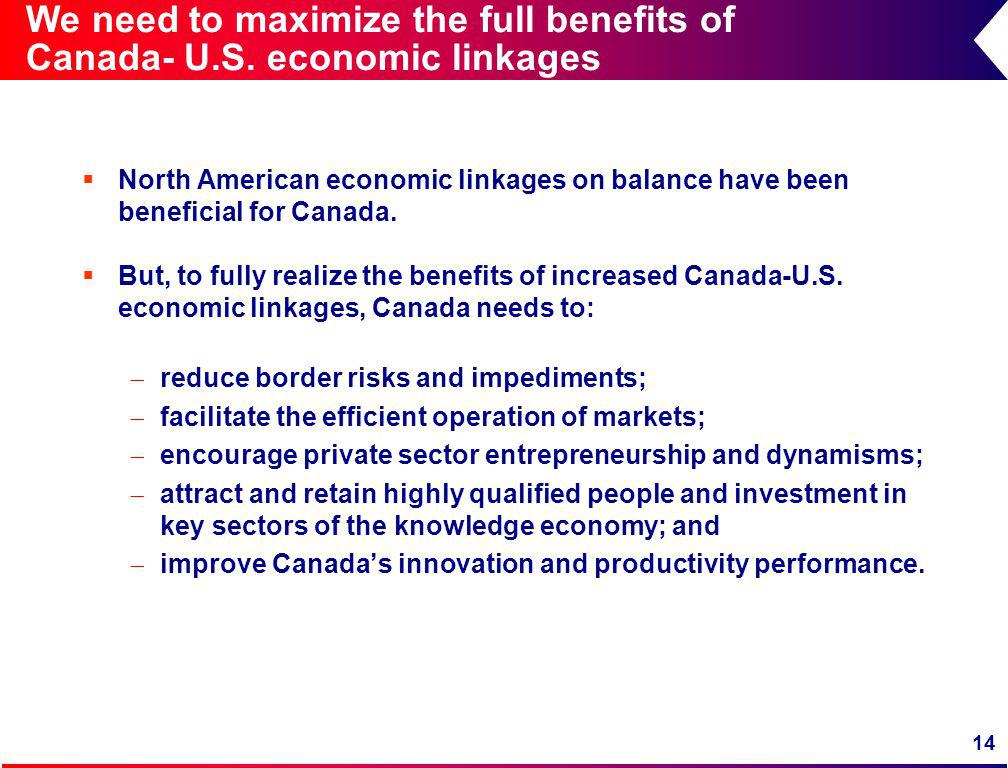 14 We need to maximize the full benefits of Canada- U.S.