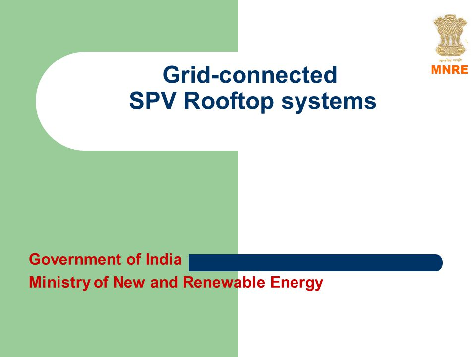 Grid-connected SPV Rooftop systems Government of India Ministry of New and Renewable Energy MNRE