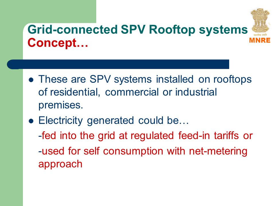 Grid-connected SPV Rooftop systems Concept… These are SPV systems installed on rooftops of residential, commercial or industrial premises.