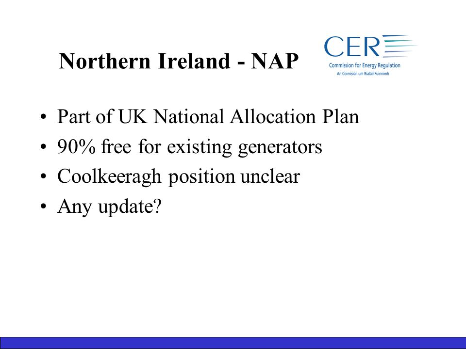 Northern Ireland - NAP Part of UK National Allocation Plan 90% free for existing generators Coolkeeragh position unclear Any update