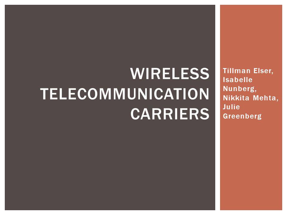 Tillman Elser, Isabelle Nunberg, Nikkita Mehta, Julie Greenberg WIRELESS TELECOMMUNICATION CARRIERS