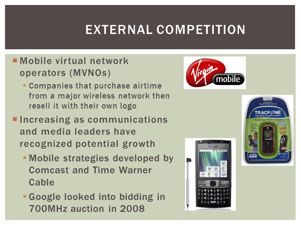 Mobile virtual network operators (MVNOs) Companies that purchase airtime from a major wireless network then resell it with their own logo Increasing a