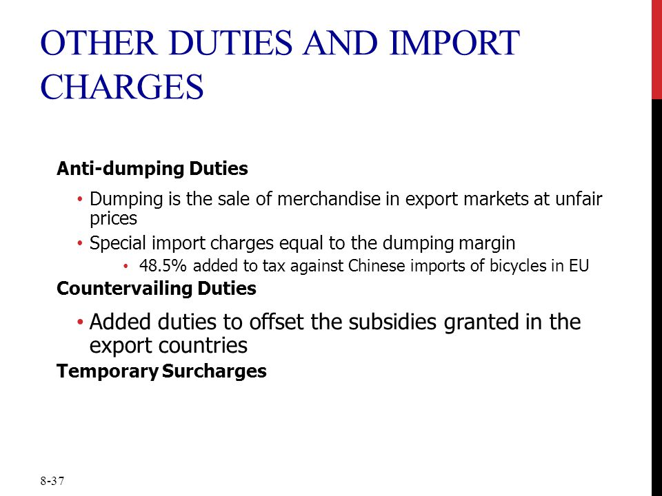 8-37 OTHER DUTIES AND IMPORT CHARGES Anti-dumping Duties Dumping is the sale of merchandise in export markets at unfair prices Special import charges