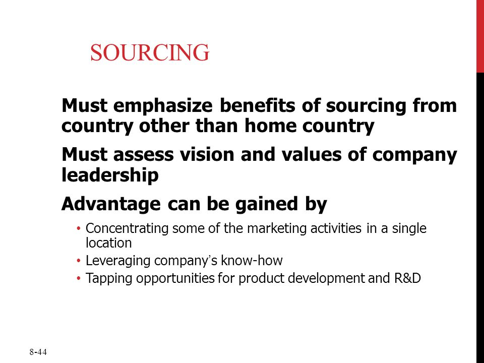 8-44 SOURCING Must emphasize benefits of sourcing from country other than home country Must assess vision and values of company leadership Advantage c