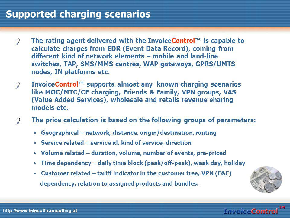 Supported charging scenarios The rating agent delivered with the InvoiceControl is capable to calculate charges from EDR (Event Data Record), coming from different kind of network elements – mobile and land-line switches, TAP, SMS/MMS centres, WAP gateways, GPRS/UMTS nodes, IN platforms etc.