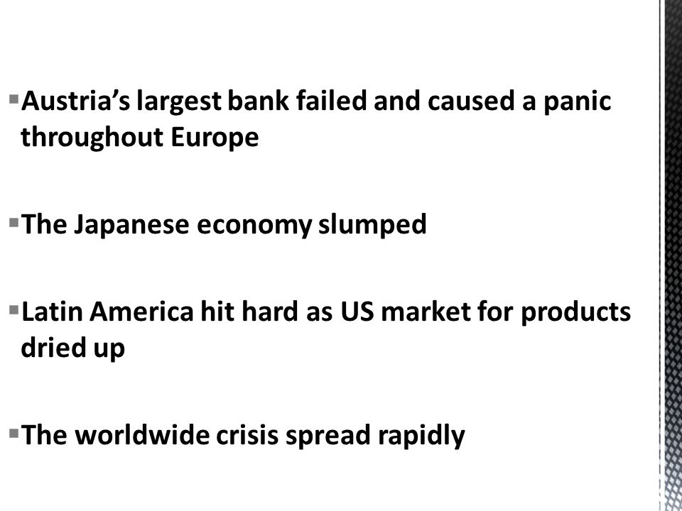 Austrias largest bank failed and caused a panic throughout Europe The Japanese economy slumped Latin America hit hard as US market for products dried