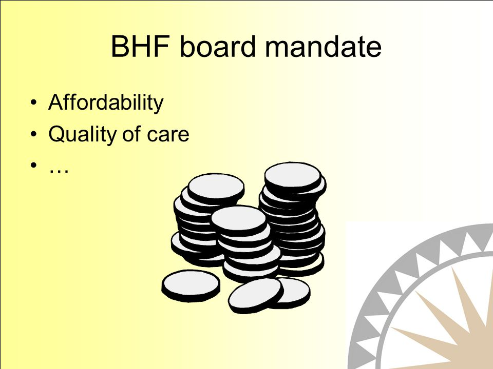 BHF board mandate Affordability Quality of care …