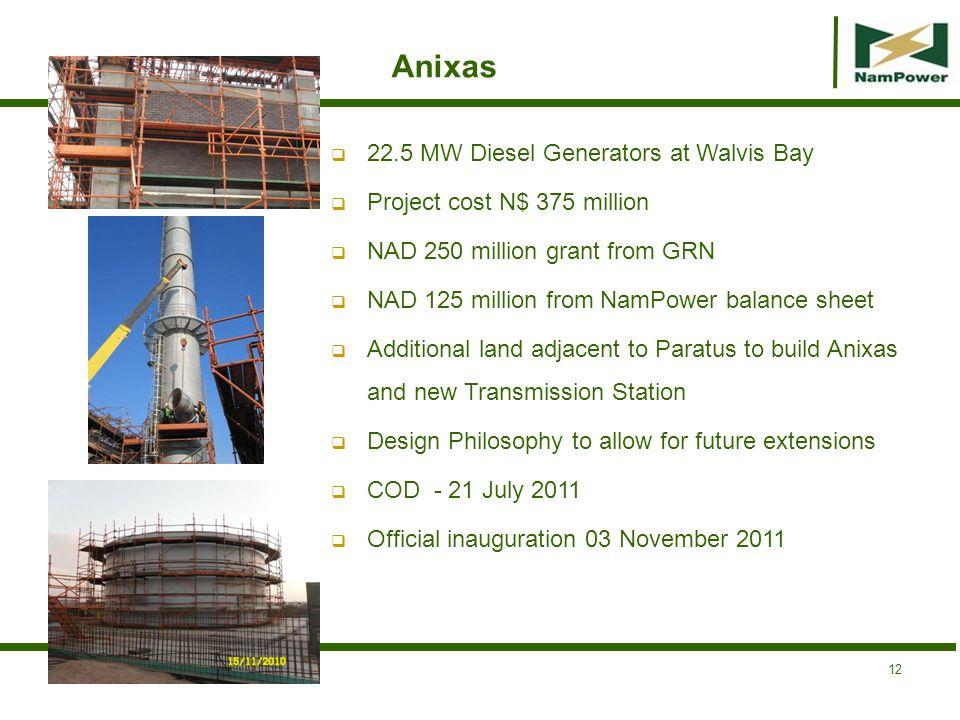 Anixas 22.5 MW Diesel Generators at Walvis Bay Project cost N$ 375 million NAD 250 million grant from GRN NAD 125 million from NamPower balance sheet