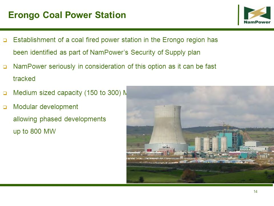 Erongo Coal Power Station Establishment of a coal fired power station in the Erongo region has been identified as part of NamPowers Security of Supply