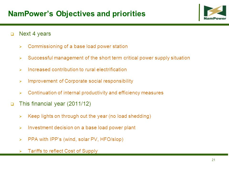 NamPowers Objectives and priorities Next 4 years Commissioning of a base load power station Successful management of the short term critical power sup